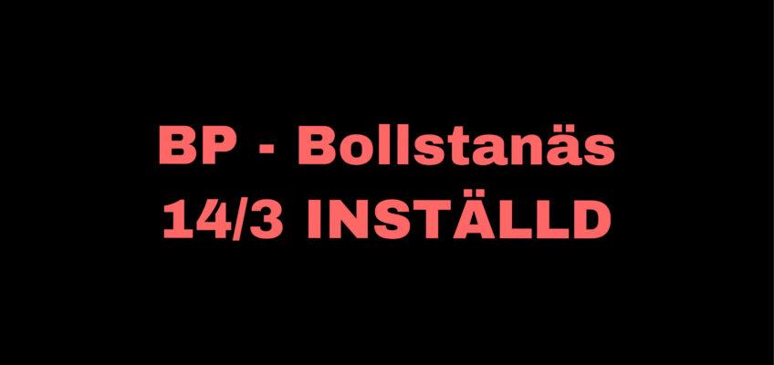 BP – Bollstanäs 14/3 INSTÄLLD
